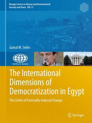 The International Dimensions of Democratization in Egypt: The Limits of Externally-Induced Change - Hexagon Series on Human and Environmental Security and Peace 11 (Hardback)