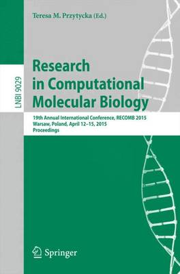 Research in Computational Molecular Biology: 19th Annual International Conference, RECOMB 2015, Warsaw, Poland, April 12-15, 2015, Proceedings - Lecture Notes in Computer Science 9029 (Paperback)