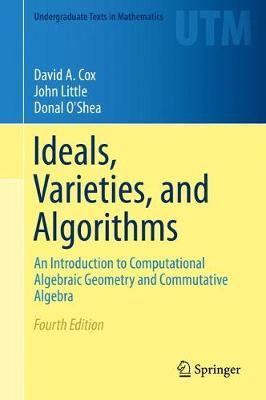 Ideals, Varieties, and Algorithms: An Introduction to Computational Algebraic Geometry and Commutative Algebra - Undergraduate Texts in Mathematics (Hardback)
