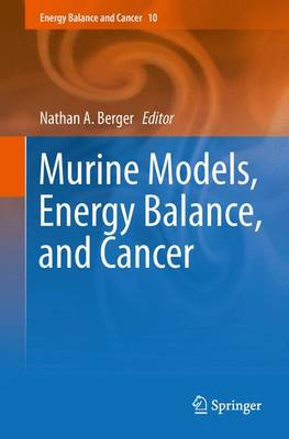 Murine Models, Energy Balance, and Cancer - Energy Balance and Cancer 10 (Hardback)