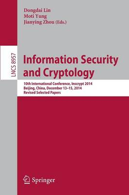 Information Security and Cryptology: 10th International Conference, Inscrypt 2014, Beijing, China, December 13-15, 2014, Revised Selected Papers - Security and Cryptology 8957 (Paperback)
