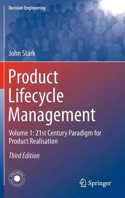 Product Lifecycle Management (Volume 1): 21st Century Paradigm for Product Realisation - Decision Engineering (Hardback)