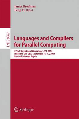 Languages and Compilers for Parallel Computing: 27th International Workshop, LCPC 2014, Hillsboro, OR, USA, September 15-17, 2014, Revised Selected Papers - Theoretical Computer Science and General Issues 8967 (Paperback)