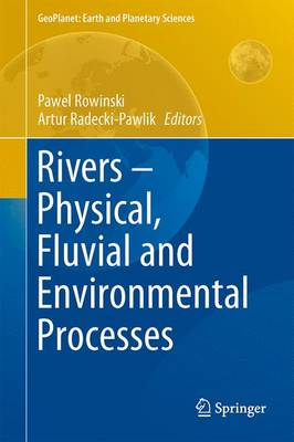 Rivers - Physical, Fluvial and Environmental Processes - GeoPlanet: Earth and Planetary Sciences (Hardback)
