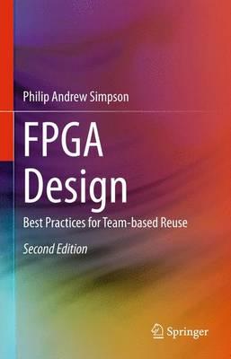 FPGA Design: Best Practices for Team-based Reuse (Hardback)