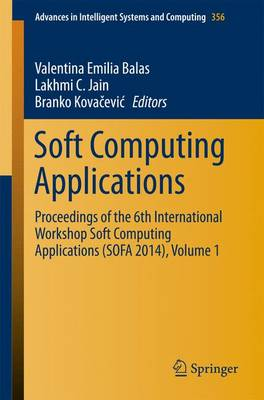 Soft Computing Applications: Proceedings of the 6th International Workshop Soft Computing Applications (SOFA 2014), Volume 1 - Advances in Intelligent Systems and Computing 356 (Paperback)