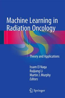 Machine Learning in Radiation Oncology: Theory and Applications (Hardback)