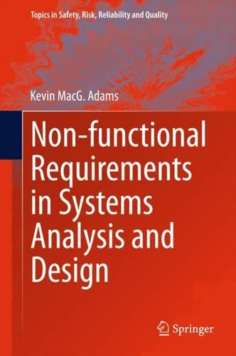 Non-functional Requirements in Systems Analysis and Design - Topics in Safety, Risk, Reliability and Quality 28 (Hardback)
