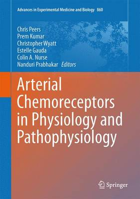 Arterial Chemoreceptors in Physiology and Pathophysiology - Advances in Experimental Medicine and Biology 860 (Hardback)