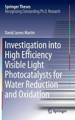 Investigation into High Efficiency Visible Light Photocatalysts for Water Reduction and Oxidation - Springer Theses (Hardback)