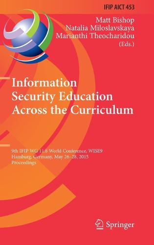 Information Security Education Across the Curriculum: 9th IFIP WG 11.8 World Conference, WISE 9, Hamburg, Germany, May 26-28, 2015, Proceedings - IFIP Advances in Information and Communication Technology 453 (Hardback)