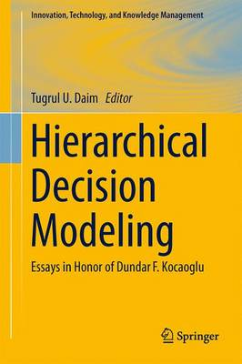 Hierarchical Decision Modeling: Essays in Honor of Dundar F. Kocaoglu - Innovation, Technology, and Knowledge Management (Hardback)