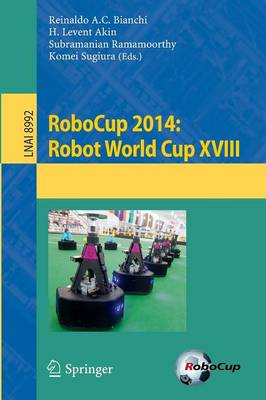 RoboCup 2014: Robot World Cup XVIII - Lecture Notes in Artificial Intelligence 8992 (Paperback)
