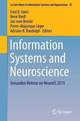 Information Systems and Neuroscience: Gmunden Retreat on NeuroIS 2015 - Lecture Notes in Information Systems and Organisation 10 (Paperback)