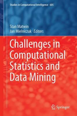 Challenges in Computational Statistics and Data Mining - Studies in Computational Intelligence 605 (Hardback)