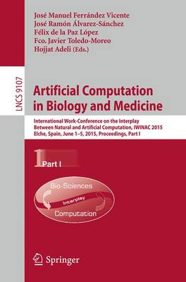 Artificial Computation in Biology and Medicine: International Work-Conference on the Interplay Between Natural and Artificial Computation, IWINAC 2015, Elche, Spain, June 1-5, 2015, Proceedings, Part I - Lecture Notes in Computer Science 9107 (Paperback)