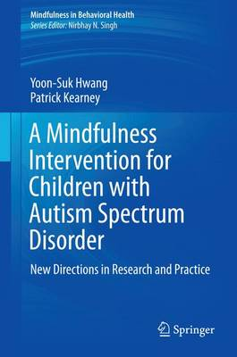 A Mindfulness Intervention for Children with Autism Spectrum Disorders: New Directions in Research and Practice - Mindfulness in Behavioral Health (Hardback)