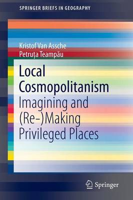 Local Cosmopolitanism: Imagining and (Re-)Making Privileged Places - SpringerBriefs in Geography (Paperback)