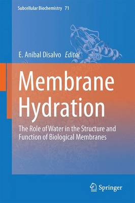 Membrane Hydration: The Role of Water in the Structure and Function of Biological Membranes - Subcellular Biochemistry 71 (Hardback)