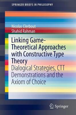 Linking Game-Theoretical Approaches with Constructive Type Theory: Dialogical Strategies, CTT demonstrations and the Axiom of Choice - SpringerBriefs in Philosophy (Paperback)