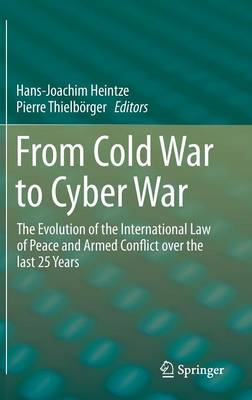 From Cold War to Cyber War: The Evolution of the International Law of Peace and Armed Conflict over the last 25 Years (Hardback)
