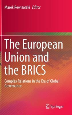 The European Union and the BRICS: Complex Relations in the Era of Global Governance (Hardback)