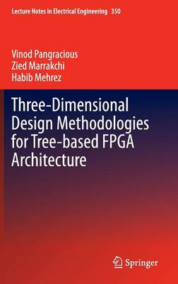 Three-Dimensional Design Methodologies for Tree-based FPGA Architecture - Lecture Notes in Electrical Engineering 350 (Hardback)