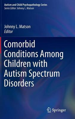 Comorbid Conditions Among Children with Autism Spectrum Disorders - Autism and Child Psychopathology Series (Hardback)