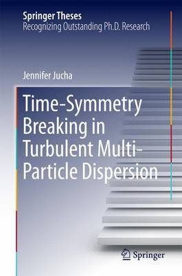 Time-Symmetry Breaking in Turbulent Multi-Particle Dispersion - Springer Theses (Hardback)