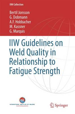 IIW Guidelines on Weld Quality in Relationship to Fatigue Strength - IIW Collection (Hardback)