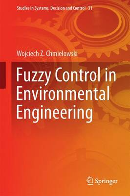 Fuzzy Control in Environmental Engineering - Studies in Systems, Decision and Control 31 (Hardback)