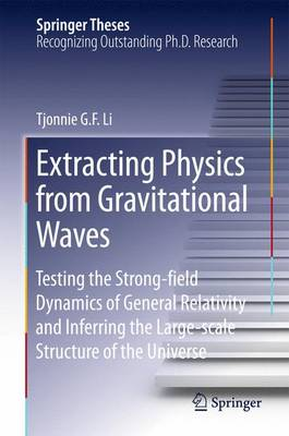 Extracting Physics from Gravitational Waves: Testing the Strong-field Dynamics of General Relativity and Inferring the Large-scale Structure of the Universe - Springer Theses (Hardback)