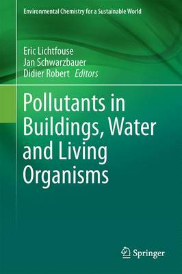 Pollutants in Buildings, Water and Living Organisms - Environmental Chemistry for a Sustainable World 7 (Hardback)