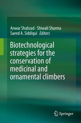 Biotechnological strategies for the conservation of medicinal and ornamental climbers (Hardback)