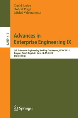 Advances in Enterprise Engineering IX: 5th Enterprise Engineering Working Conference, EEWC 2015, Prague, Czech Republic, June 15-19, 2015, Proceedings - Lecture Notes in Business Information Processing 211 (Paperback)