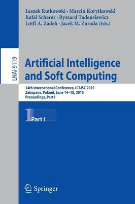Artificial Intelligence and Soft Computing: 14th International Conference, ICAISC 2015, Zakopane, Poland, June 14-18, 2015, Proceedings, Part I - Lecture Notes in Computer Science 9119 (Paperback)