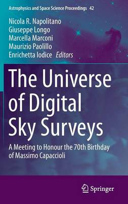 The Universe of Digital Sky Surveys: A Meeting to Honour the 70th Birthday of Massimo Capaccioli - Astrophysics and Space Science Proceedings 42 (Hardback)