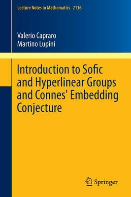 Introduction to Sofic and Hyperlinear Groups and Connes' Embedding Conjecture - Lecture Notes in Mathematics 2136 (Paperback)