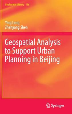Geospatial Analysis to Support Urban Planning in Beijing - GeoJournal Library 116 (Hardback)