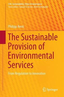 The Sustainable Provision of Environmental Services: From Regulation to Innovation - CSR, Sustainability, Ethics & Governance (Hardback)