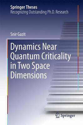 Dynamics Near Quantum Criticality in Two Space Dimensions - Springer Theses (Hardback)