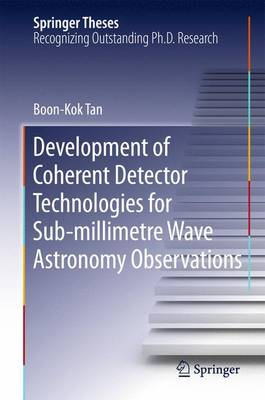 Development of Coherent Detector Technologies for Sub-Millimetre Wave Astronomy Observations - Springer Theses (Hardback)
