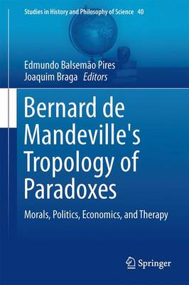 Bernard de Mandeville's Tropology of Paradoxes: Morals, Politics, Economics, and Therapy - Studies in History and Philosophy of Science 40 (Hardback)