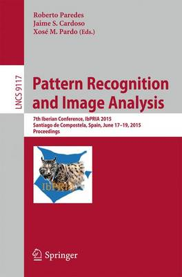 Pattern Recognition and Image Analysis: 7th Iberian Conference, IbPRIA 2015, Santiago de Compostela, Spain, June 17-19, 2015, Proceedings - Lecture Notes in Computer Science 9117 (Paperback)
