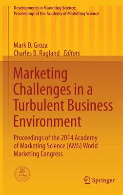 Marketing Challenges in a Turbulent Business Environment: Proceedings of the 2014 Academy of Marketing Science (AMS) World Marketing Congress - Developments in Marketing Science: Proceedings of the Academy of Marketing Science (Hardback)