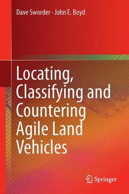 Locating, Classifying and Countering Agile Land Vehicles: With Applications to Command Architectures (Hardback)