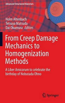 From Creep Damage Mechanics to Homogenization Methods: A Liber Amicorum to celebrate the birthday of Nobutada Ohno - Advanced Structured Materials 64 (Hardback)