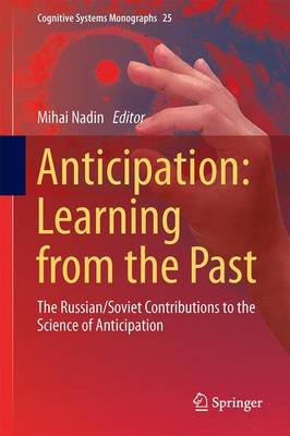 Anticipation: Learning from the Past: The Russian/Soviet Contributions to the Science of Anticipation - Cognitive Systems Monographs 25 (Hardback)