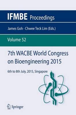 7th WACBE World Congress on Bioengineering 2015: 6th to 8th July, 2015, Singapore - IFMBE Proceedings 52 (Paperback)