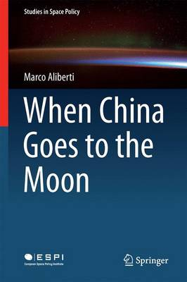 When China Goes to the Moon... - Studies in Space Policy 11 (Hardback)